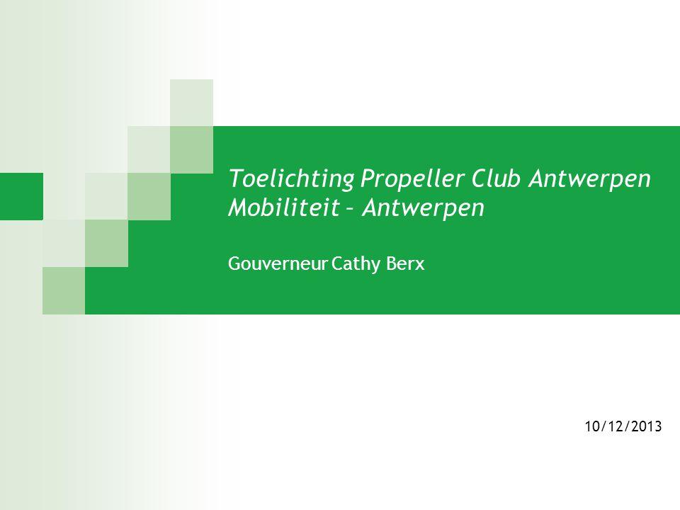 Toelichting Propeller Club Antwerpen Mobiliteit – Antwerpen Gouverneur Cathy Berx 10/12/2013