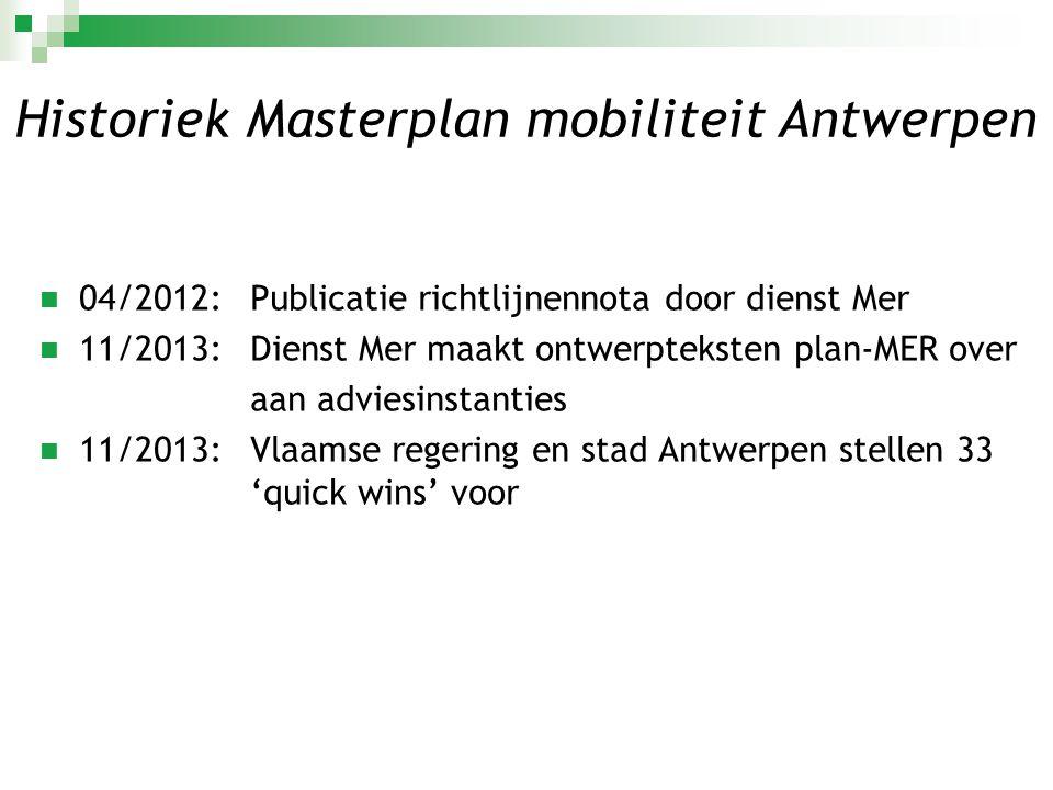  04/2012:Publicatie richtlijnennota door dienst Mer  11/2013:Dienst Mer maakt ontwerpteksten plan-MER over aan adviesinstanties  11/2013:Vlaamse re