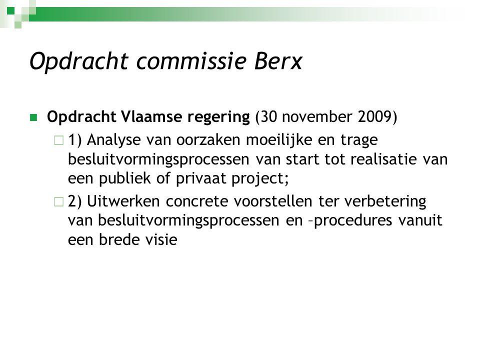 Opdracht commissie Berx  Opdracht Vlaamse regering (30 november 2009)  1) Analyse van oorzaken moeilijke en trage besluitvormingsprocessen van start