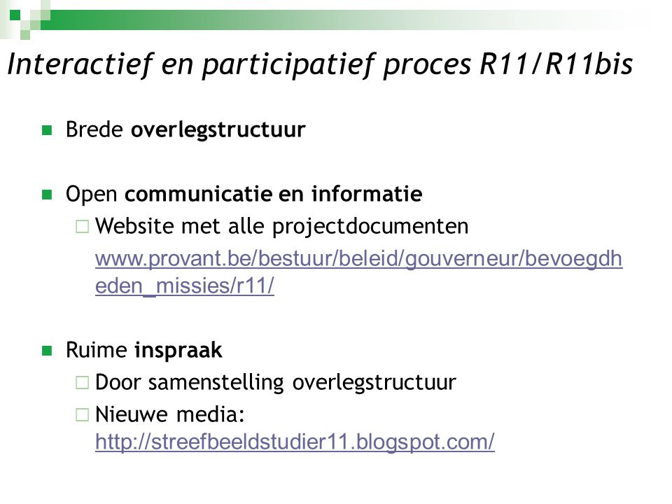 Interactief en participatief proces R11/R11bis  Brede overlegstructuur  Open communicatie en informatie  Website met alle projectdocumenten www.pro