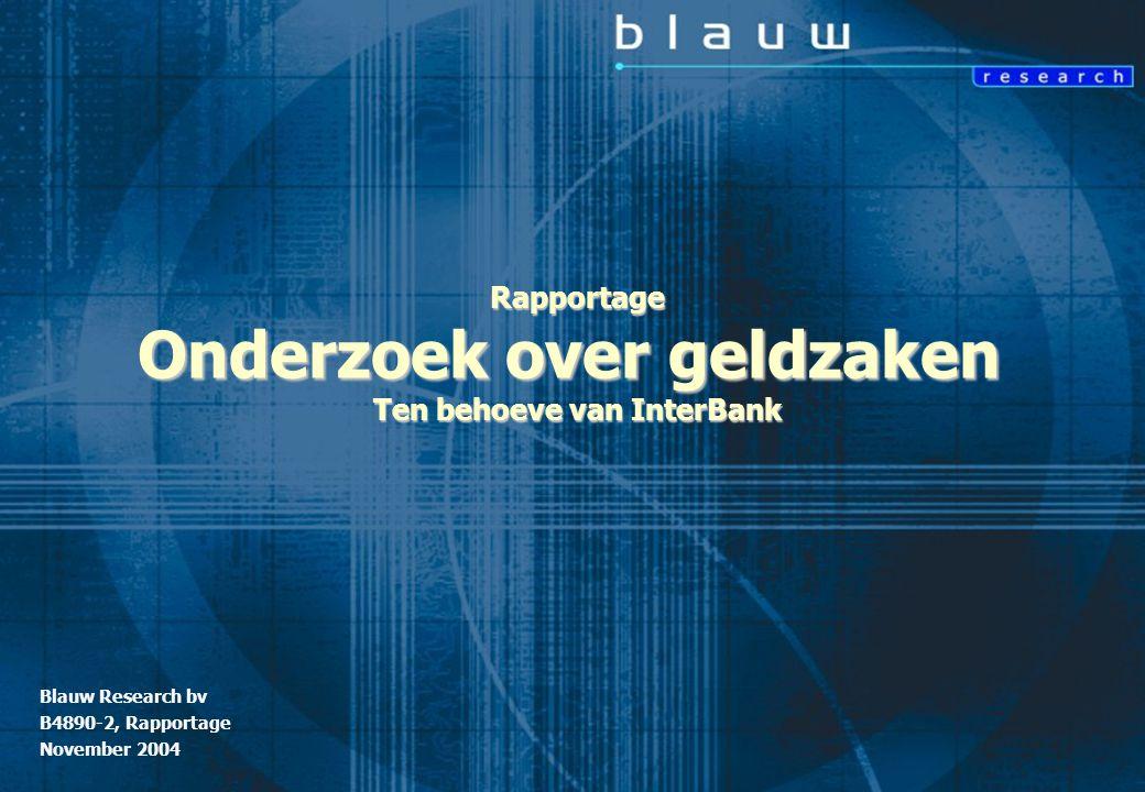 Rapportage Onderzoek over geldzaken t.b.v. InterBank Blauw Research / B4890-2 © november 2004 1 Blauw Research bv B4890-2, Rapportage November 2004 Ra
