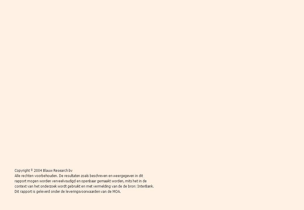 Rapportage Onderzoek over geldzaken t.b.v. InterBank Blauw Research / B4890-2 © november 2004 2 Copyright © 2004 Blauw Research bv Alle rechten voorbe