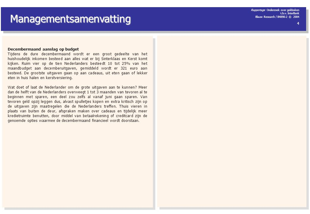 Rapportage Onderzoek over geldzaken t.b.v. InterBank Blauw Research / B4890-2 © 2004 4 Managementsamenvatting Decembermaand aanslag op budget Tijdens
