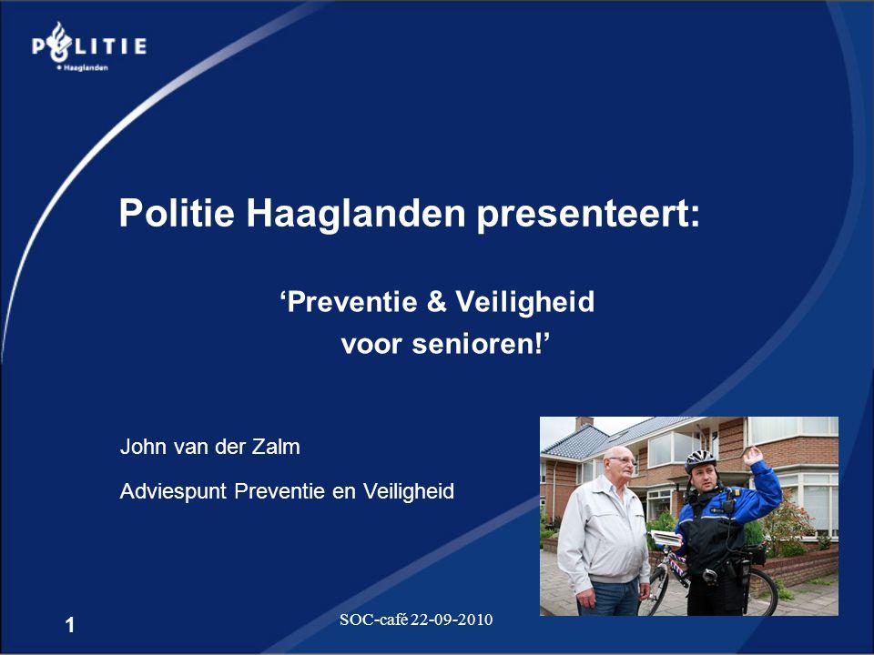 1 SOC-café 22-09-2010 Politie Haaglanden presenteert: 'Preventie & Veiligheid voor senioren!' John van der Zalm Adviespunt Preventie en Veiligheid