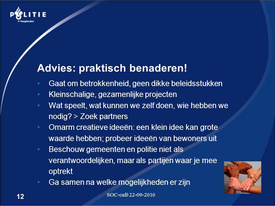 12 SOC-café 22-09-2010 Advies: praktisch benaderen! •Gaat om betrokkenheid, geen dikke beleidsstukken •Kleinschalige, gezamenlijke projecten •Wat spee