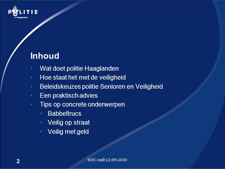 2 SOC-café 22-09-2010 Inhoud •Wat doet politie Haaglanden •Hoe staat het met de veiligheid •Beleidskeuzes politie Senioren en Veiligheid •Een praktisc