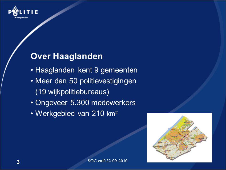 3 SOC-café 22-09-2010 Over Haaglanden •Haaglanden kent 9 gemeenten •Meer dan 50 politievestigingen (19 wijkpolitiebureaus) •Ongeveer 5.300 medewerkers