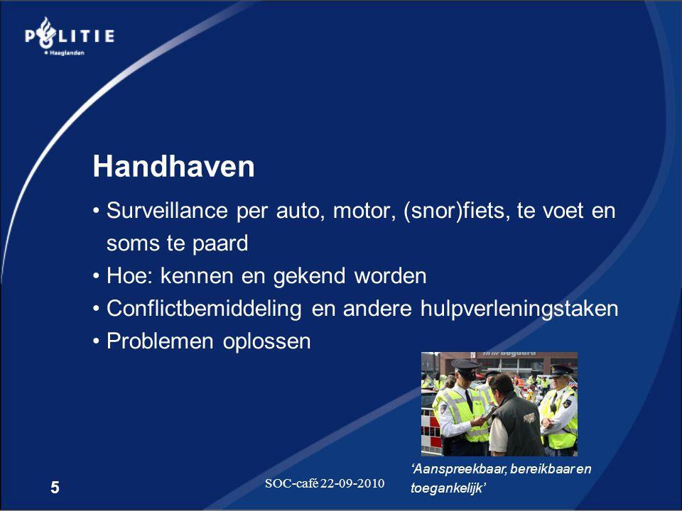 5 SOC-café 22-09-2010 Handhaven •Surveillance per auto, motor, (snor)fiets, te voet en soms te paard •Hoe: kennen en gekend worden •Conflictbemiddelin