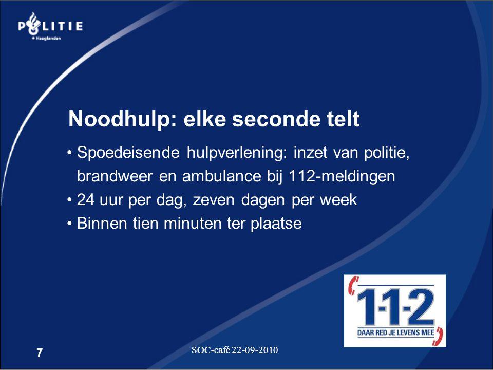 7 SOC-café 22-09-2010 Noodhulp: elke seconde telt •Spoedeisende hulpverlening: inzet van politie, brandweer en ambulance bij 112-meldingen •24 uur per