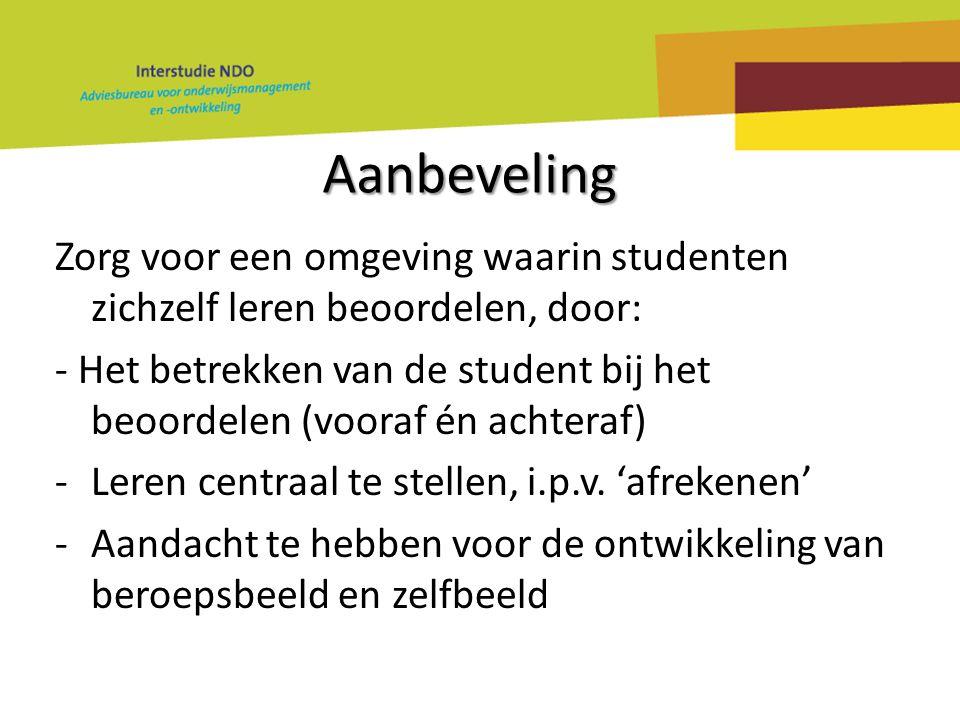 Aanbeveling Zorg voor een omgeving waarin studenten zichzelf leren beoordelen, door: - Het betrekken van de student bij het beoordelen (vooraf én acht