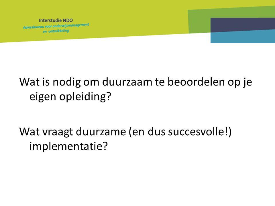 Wat is nodig om duurzaam te beoordelen op je eigen opleiding? Wat vraagt duurzame (en dus succesvolle!) implementatie?