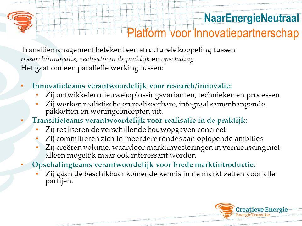 NaarEnergieNeutraal Platform voor Innovatiepartnerschap Transitiemanagement betekent een structurele koppeling tussen research/innovatie, realisatie in de praktijk en opschaling.