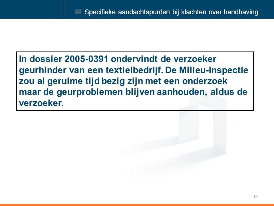 Klik om de stijl te bewerken 19 In dossier 2005-0391 ondervindt de verzoeker geurhinder van een textielbedrijf.