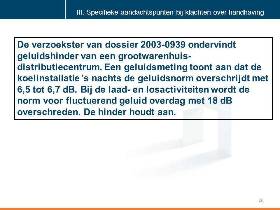 Klik om de stijl te bewerken 26 De verzoekster van dossier 2003-0939 ondervindt geluidshinder van een grootwarenhuis- distributiecentrum.