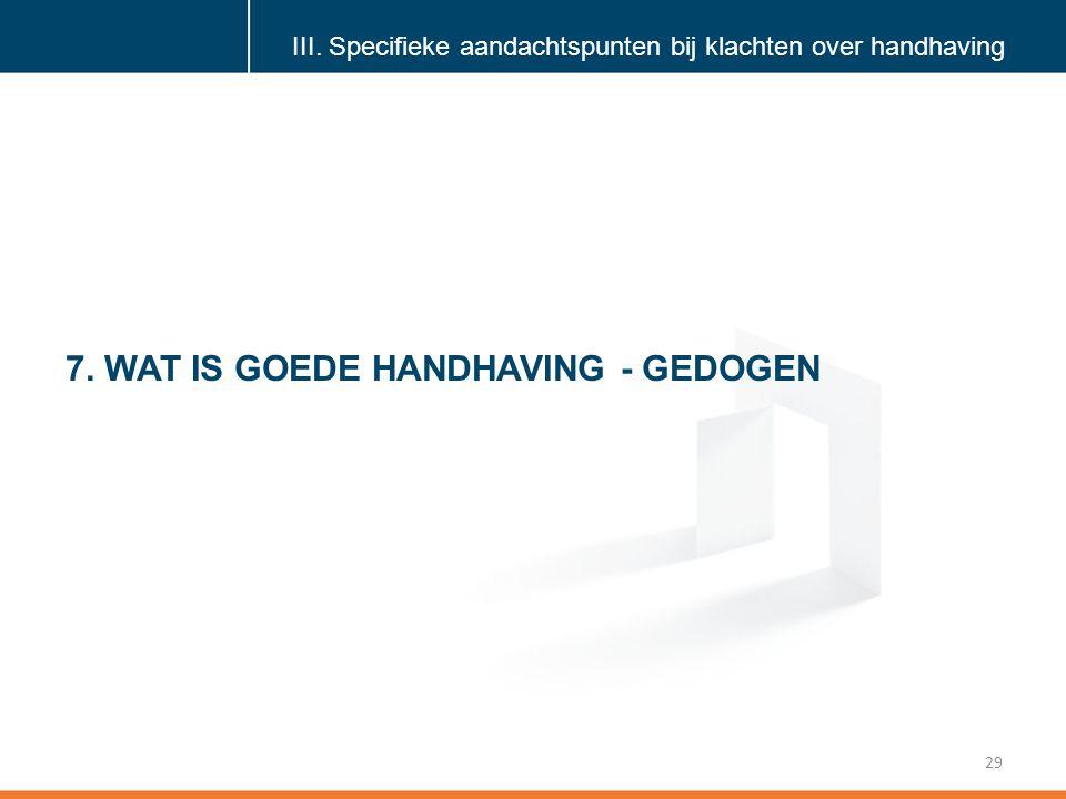 Klik om de stijl te bewerken 29 7.WAT IS GOEDE HANDHAVING - GEDOGEN III.