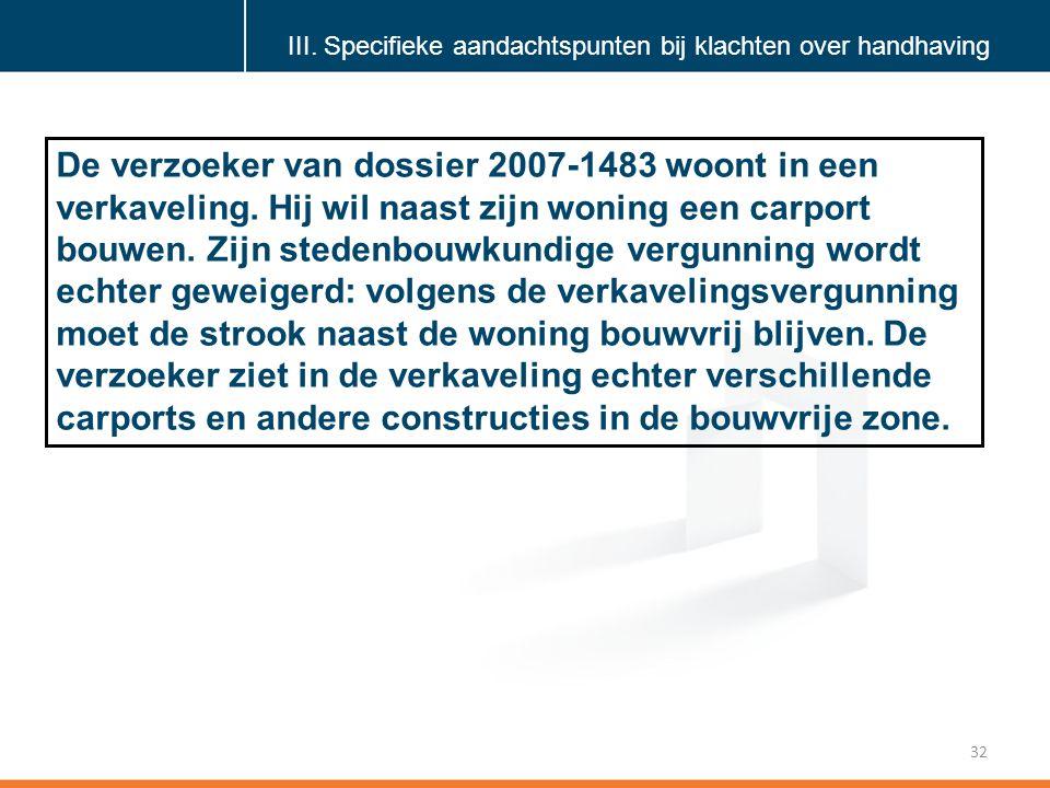 Klik om de stijl te bewerken 32 De verzoeker van dossier 2007-1483 woont in een verkaveling.