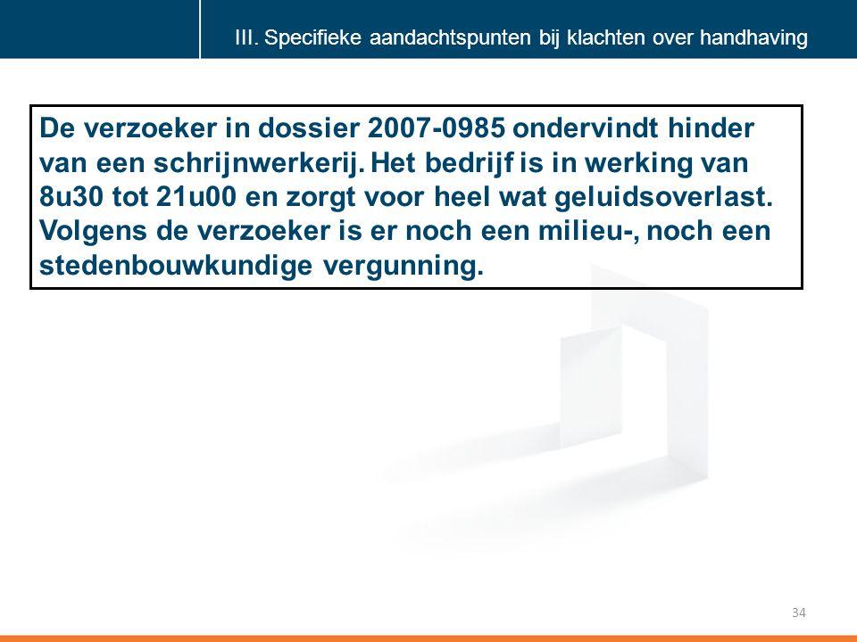 Klik om de stijl te bewerken 34 De verzoeker in dossier 2007-0985 ondervindt hinder van een schrijnwerkerij.