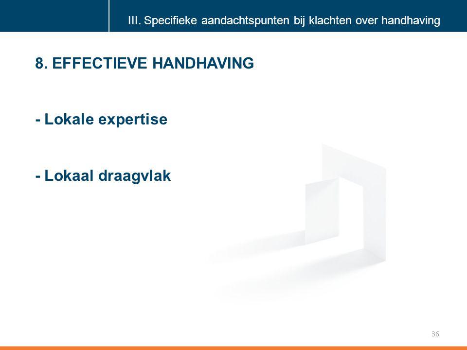 Klik om de stijl te bewerken 36 8.EFFECTIEVE HANDHAVING - Lokale expertise - Lokaal draagvlak III.