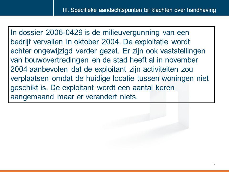 Klik om de stijl te bewerken 37 In dossier 2006-0429 is de milieuvergunning van een bedrijf vervallen in oktober 2004.