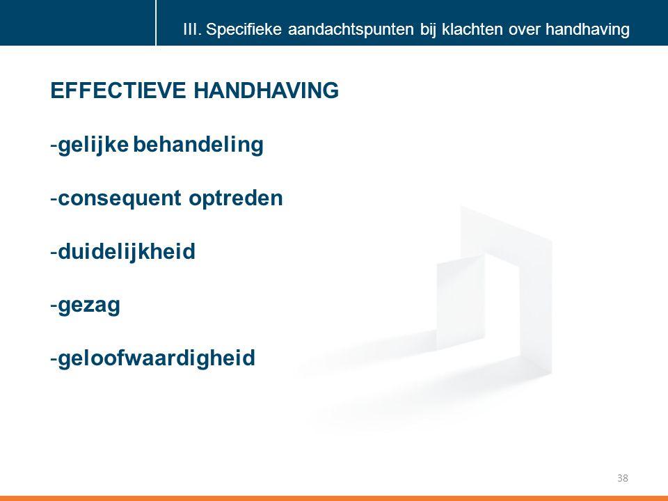 Klik om de stijl te bewerken 38 EFFECTIEVE HANDHAVING -gelijke behandeling -consequent optreden -duidelijkheid -gezag -geloofwaardigheid III.