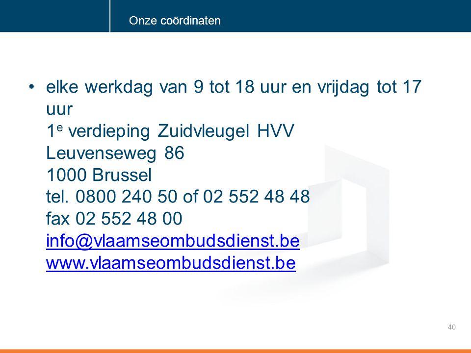 Klik om de stijl te bewerken •elke werkdag van 9 tot 18 uur en vrijdag tot 17 uur 1 e verdieping Zuidvleugel HVV Leuvenseweg 86 1000 Brussel tel.