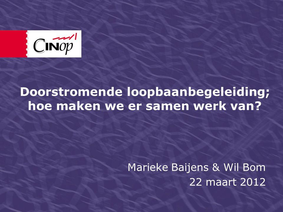 Doorstromende loopbaanbegeleiding; hoe maken we er samen werk van? Marieke Baijens & Wil Bom 22 maart 2012
