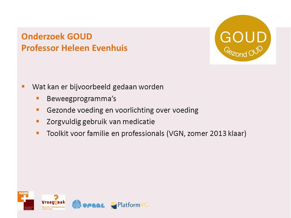 Onderzoek GOUD Professor Heleen Evenhuis  Wat kan er bijvoorbeeld gedaan worden  Beweegprogramma's  Gezonde voeding en voorlichting over voeding 
