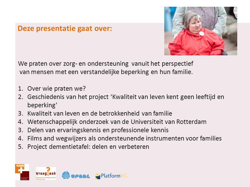 Ouder wordende mensen  Mensen met een verstandelijke beperking vanaf 40/50  Met lichte tot zware beperkingen  Mensen met Down syndroom en mensen met meervoudige complexe handicaps verouderen op jongere leeftijd NB: Sociaal Cultureel Plan Bureau (SCP), in 2001 14 % van de mensen met verstandelijke beperking ouder dan 50 jaar (16.000 cliënten) in 2020 23 % (26.000 cliënten) in Nederland.
