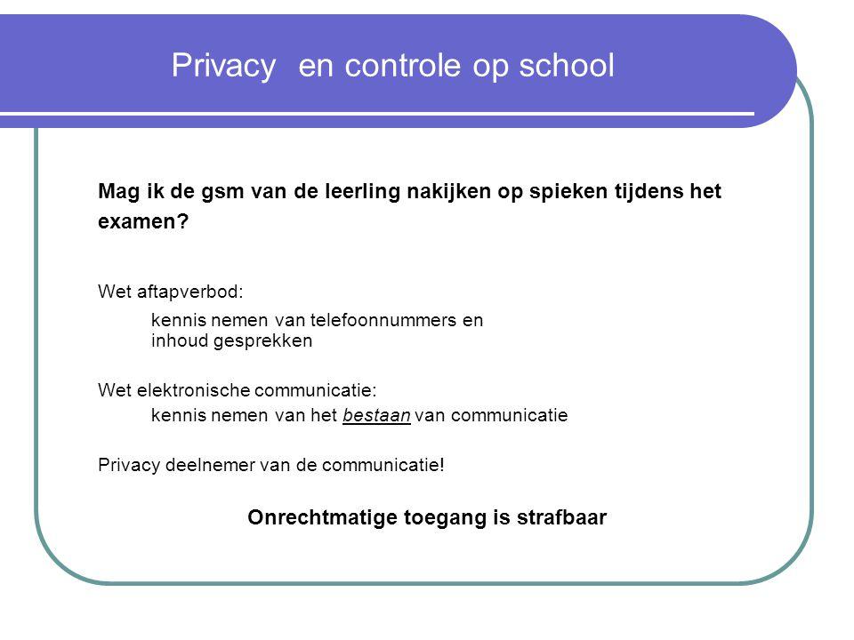 Privacy en controle op school Mag ik de gsm van de leerling nakijken op spieken tijdens het examen.