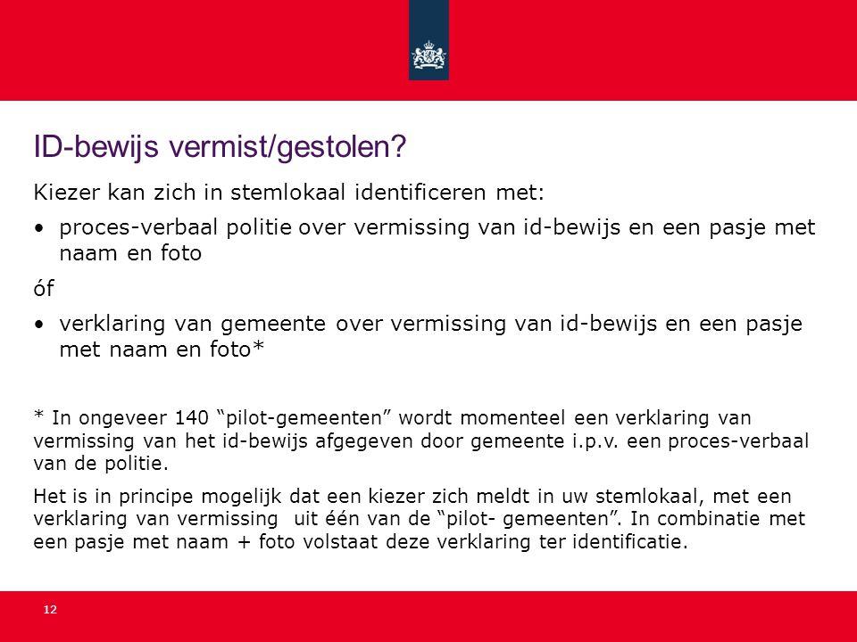 12 ID-bewijs vermist/gestolen? Kiezer kan zich in stemlokaal identificeren met: •proces-verbaal politie over vermissing van id-bewijs en een pasje met