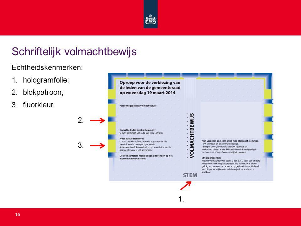 Schriftelijk volmachtbewijs 16 Echtheidskenmerken: 1. hologramfolie; 2. blokpatroon; 3. fluorkleur. 2. 3. 1.