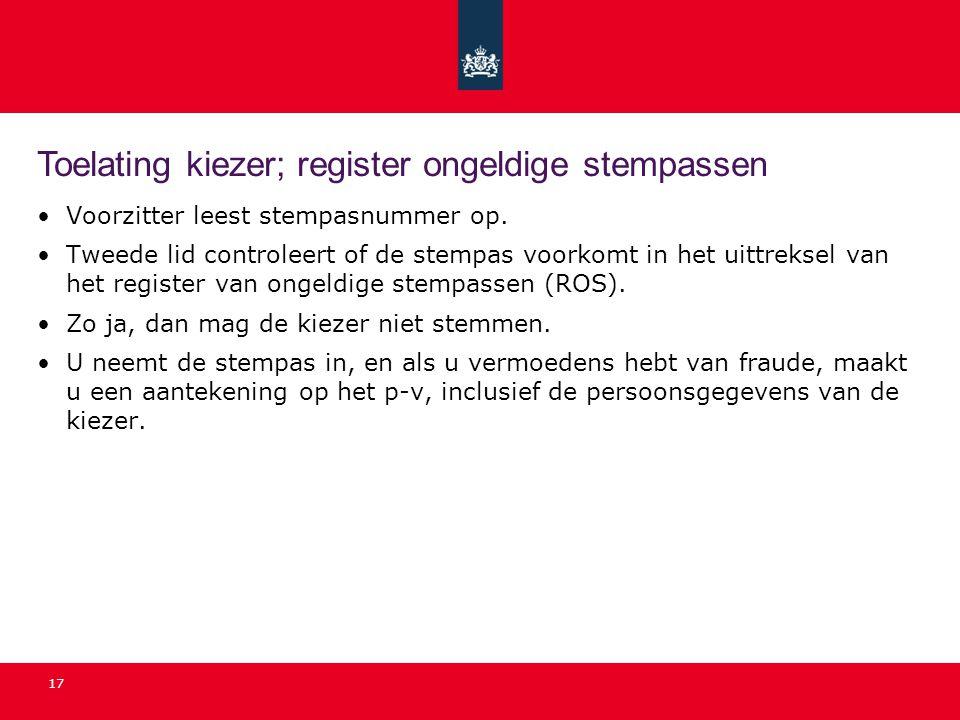 17 Toelating kiezer; register ongeldige stempassen •Voorzitter leest stempasnummer op. •Tweede lid controleert of de stempas voorkomt in het uittrekse