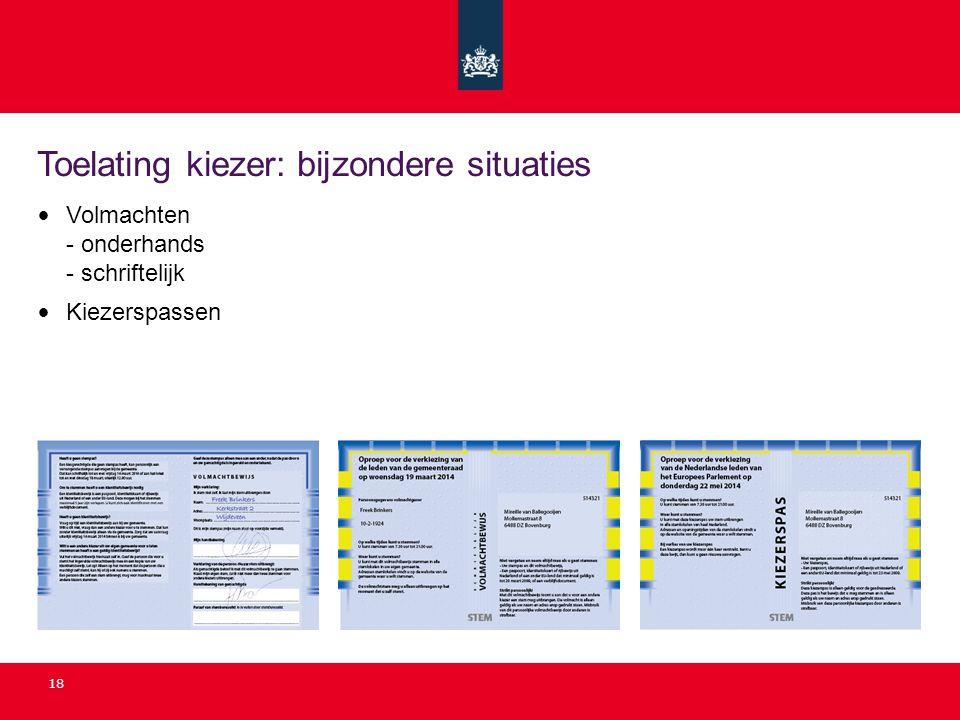 Toelating kiezer: bijzondere situaties 18 • Volmachten - onderhands - schriftelijk • Kiezerspassen