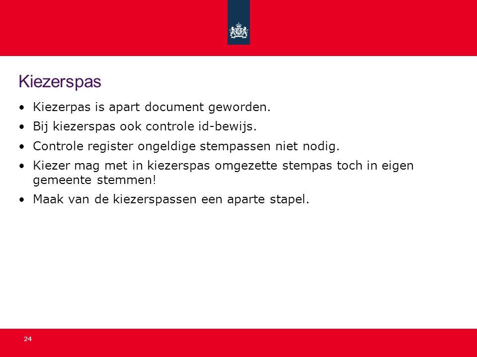 24 Kiezerspas •Kiezerpas is apart document geworden. •Bij kiezerspas ook controle id-bewijs. •Controle register ongeldige stempassen niet nodig. •Kiez