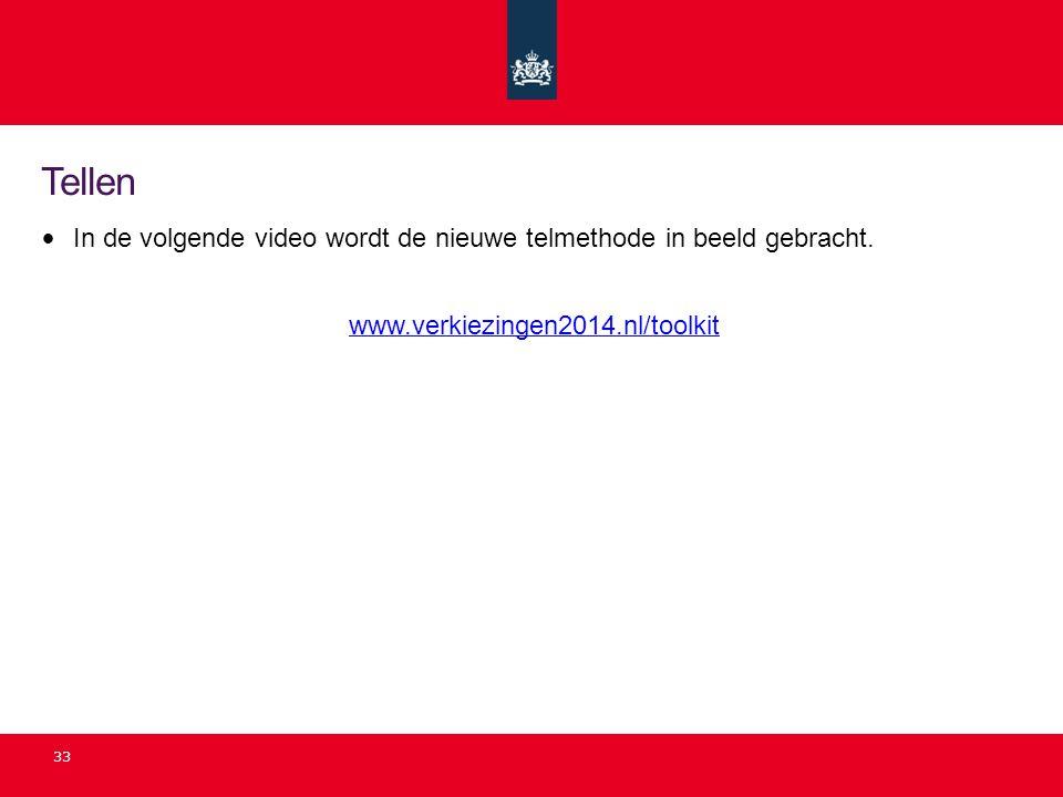 33 Tellen • In de volgende video wordt de nieuwe telmethode in beeld gebracht. www.verkiezingen2014.nl/toolkit