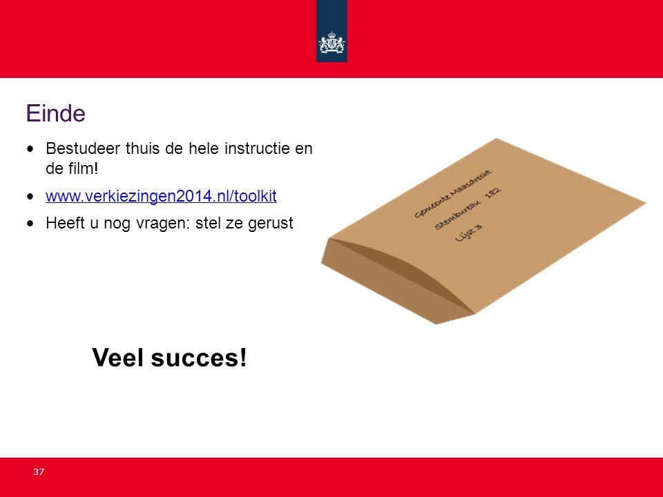 37 Einde • Bestudeer thuis de hele instructie en de film! • www.verkiezingen2014.nl/toolkit www.verkiezingen2014.nl/toolkit • Heeft u nog vragen: stel