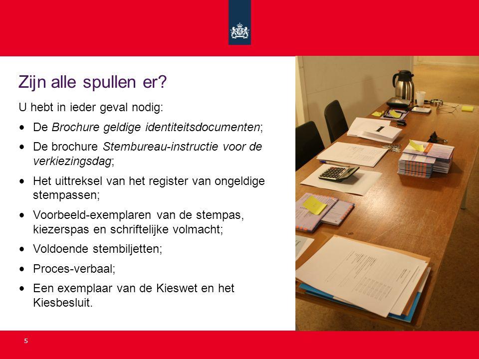 5 Zijn alle spullen er? U hebt in ieder geval nodig: • De Brochure geldige identiteitsdocumenten; • De brochure Stembureau-instructie voor de verkiezi