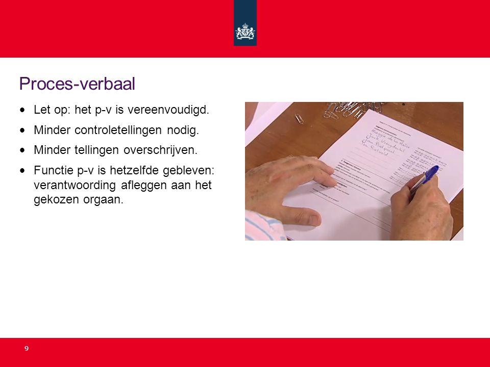 9 Proces-verbaal • Let op: het p-v is vereenvoudigd. • Minder controletellingen nodig. • Minder tellingen overschrijven. • Functie p-v is hetzelfde ge