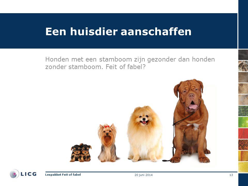 Een huisdier aanschaffen Honden met een stamboom zijn gezonder dan honden zonder stamboom. Feit of fabel? 13 Lespakket Feit of fabel 20 juni 2014