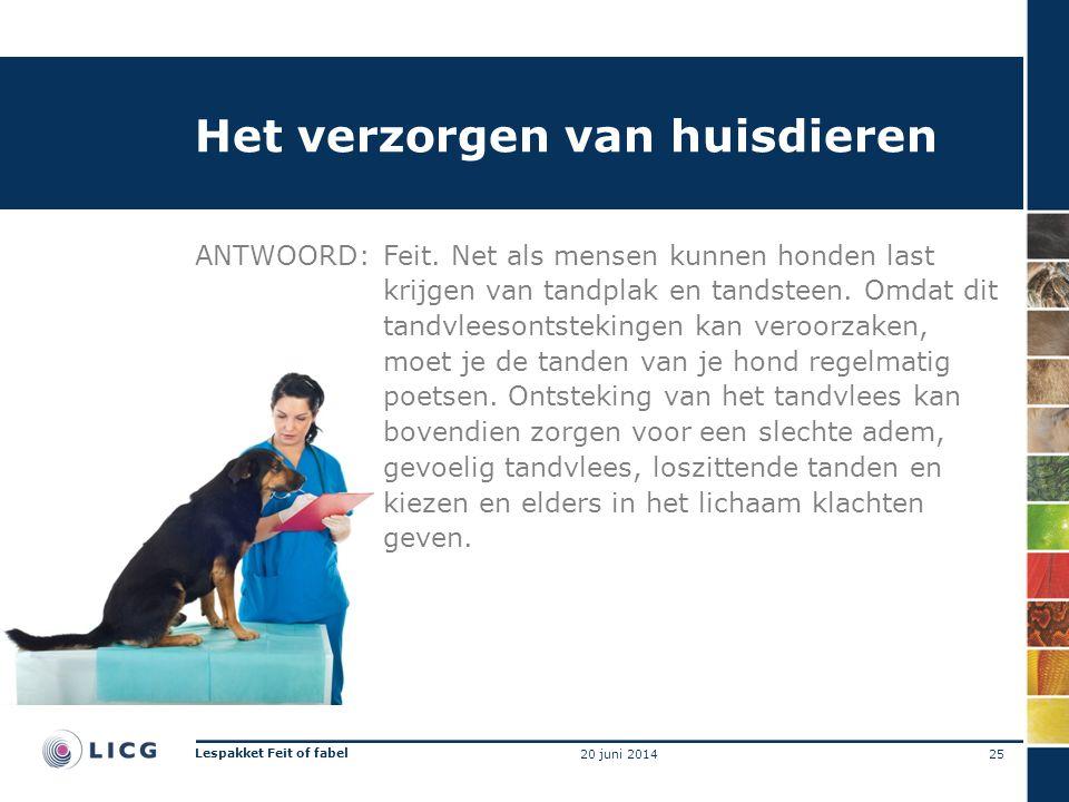 Het verzorgen van huisdieren ANTWOORD:Feit. Net als mensen kunnen honden last krijgen van tandplak en tandsteen. Omdat dit tandvleesontstekingen kan v