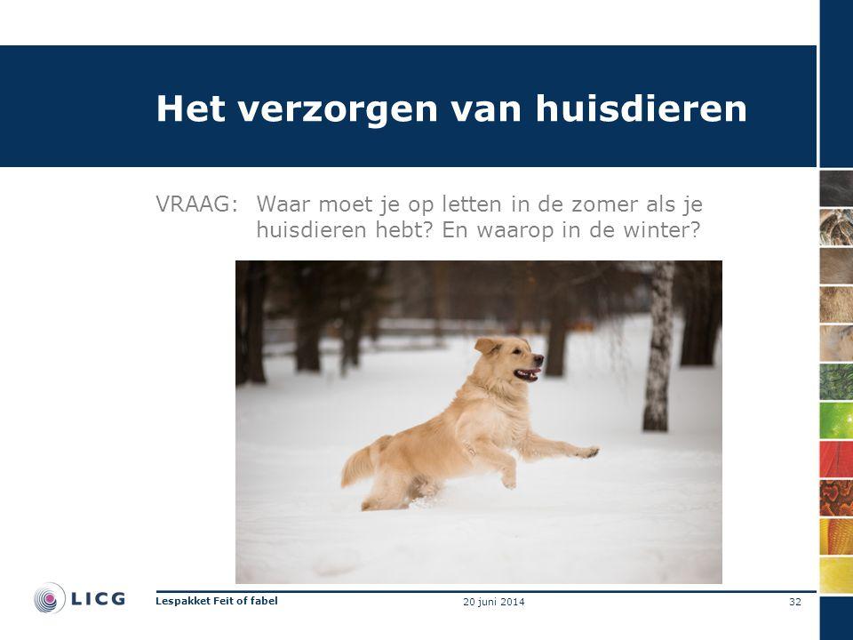 Het verzorgen van huisdieren VRAAG:Waar moet je op letten in de zomer als je huisdieren hebt? En waarop in de winter? 32 Lespakket Feit of fabel 20 ju