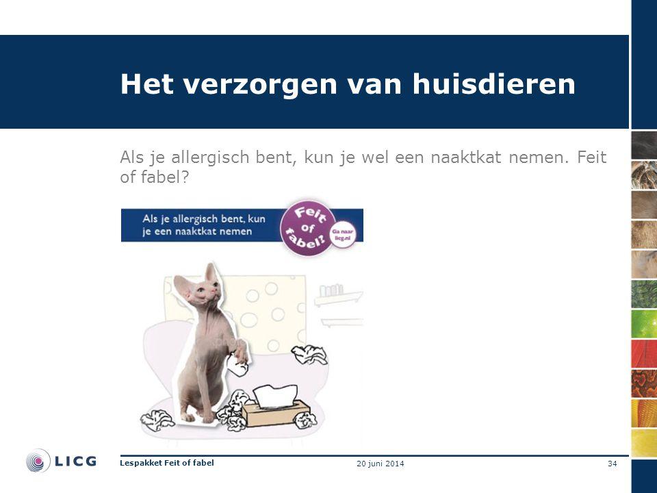 Het verzorgen van huisdieren Als je allergisch bent, kun je wel een naaktkat nemen. Feit of fabel? 34 Lespakket Feit of fabel 20 juni 2014