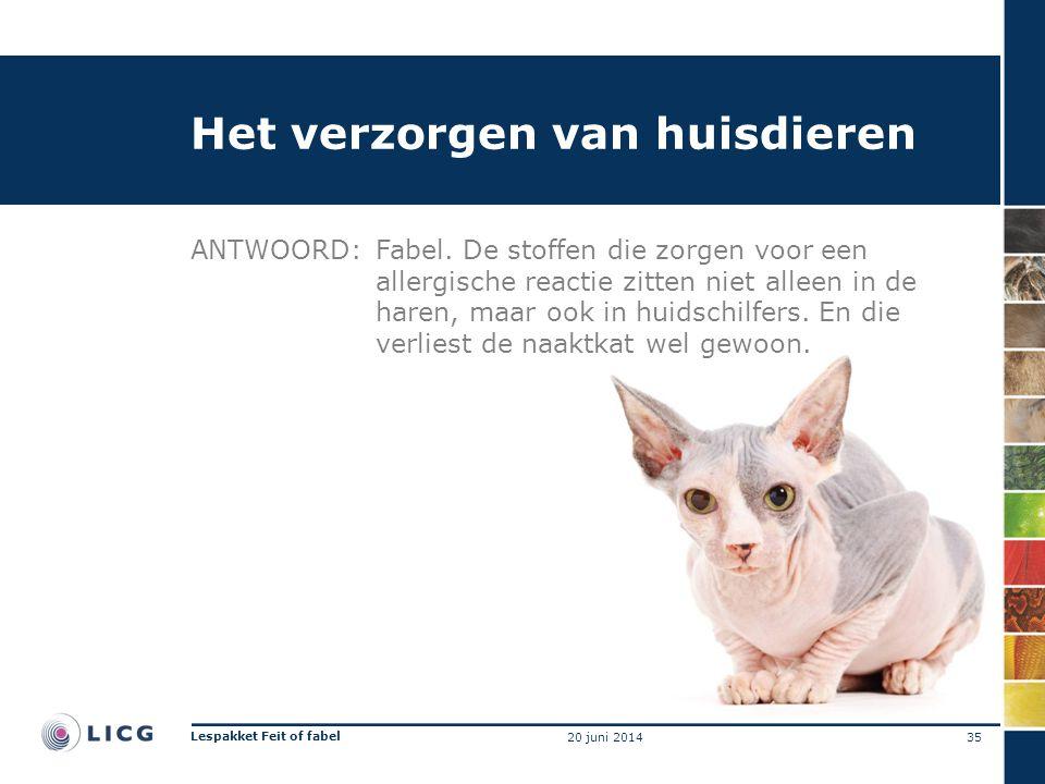 Het verzorgen van huisdieren ANTWOORD:Fabel. De stoffen die zorgen voor een allergische reactie zitten niet alleen in de haren, maar ook in huidschilf