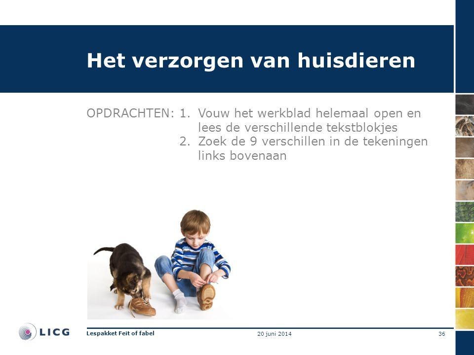 Het verzorgen van huisdieren OPDRACHTEN:1.Vouw het werkblad helemaal open en lees de verschillende tekstblokjes 2.Zoek de 9 verschillen in de tekeningen links bovenaan 36 Lespakket Feit of fabel 20 juni 2014