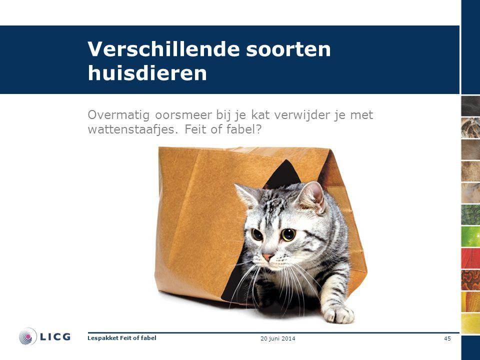 Verschillende soorten huisdieren Overmatig oorsmeer bij je kat verwijder je met wattenstaafjes. Feit of fabel? 45 Lespakket Feit of fabel 20 juni 2014