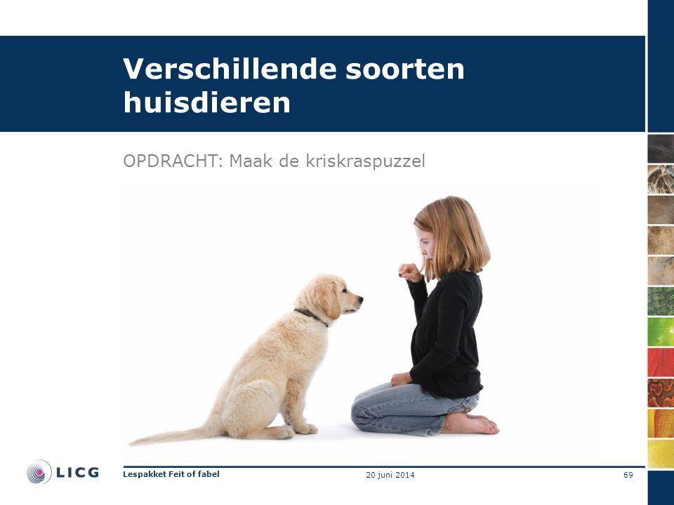 Verschillende soorten huisdieren OPDRACHT:Maak de kriskraspuzzel 69 Lespakket Feit of fabel 20 juni 2014