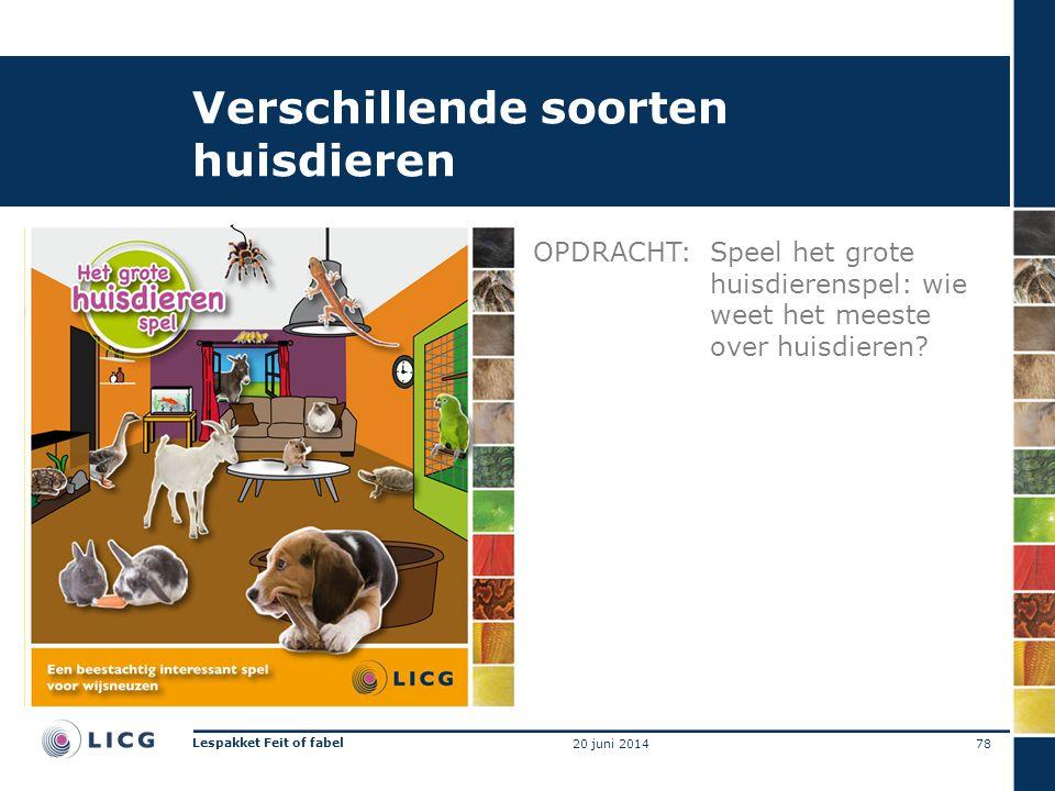 Verschillende soorten huisdieren OPDRACHT:Speel het grote huisdierenspel: wie weet het meeste over huisdieren? 78 Lespakket Feit of fabel 20 juni 2014