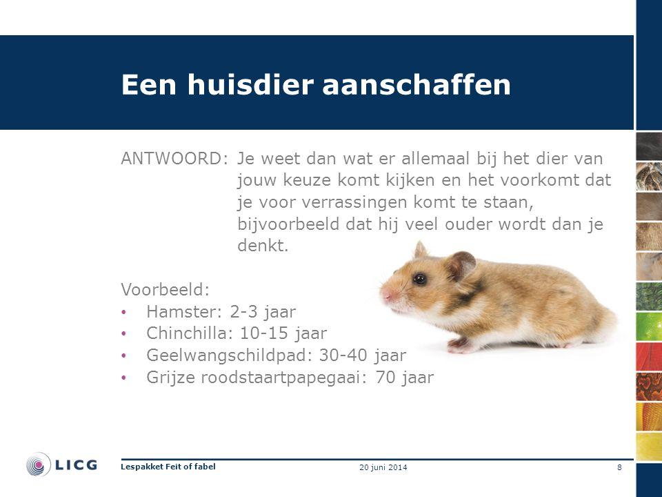 Een huisdier aanschaffen ANTWOORD:Je weet dan wat er allemaal bij het dier van jouw keuze komt kijken en het voorkomt dat je voor verrassingen komt te staan, bijvoorbeeld dat hij veel ouder wordt dan je denkt.