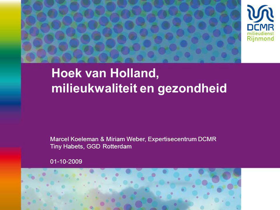 Hoek van Holland, milieukwaliteit en gezondheid Marcel Koeleman & Miriam Weber, Expertisecentrum DCMR Tiny Habets, GGD Rotterdam 01-10-2009