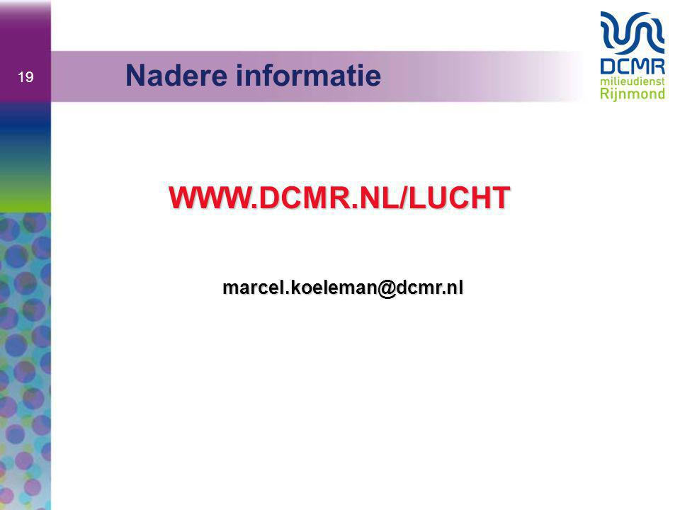 19 Nadere informatie WWW.DCMR.NL/LUCHT marcel.koeleman@dcmr.nl